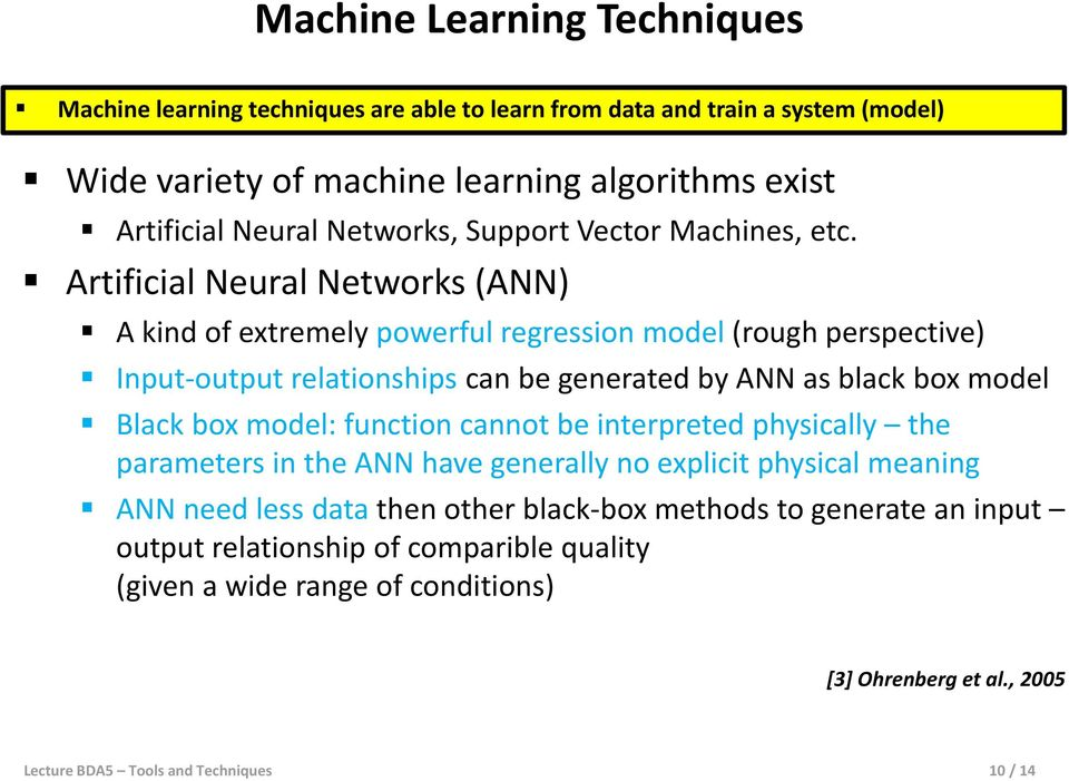 Artificial Neural Networks (ANN) A kind of extremely powerful regression model (rough perspective) Input-output relationships can be generated by ANN as black box model Black box
