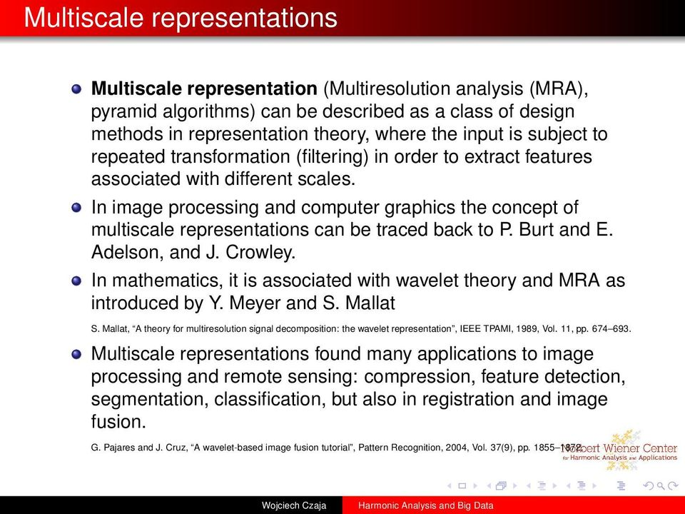 In image processing and computer graphics the concept of multiscale representations can be traced back to P. Burt and E. Adelson, and J. Crowley.