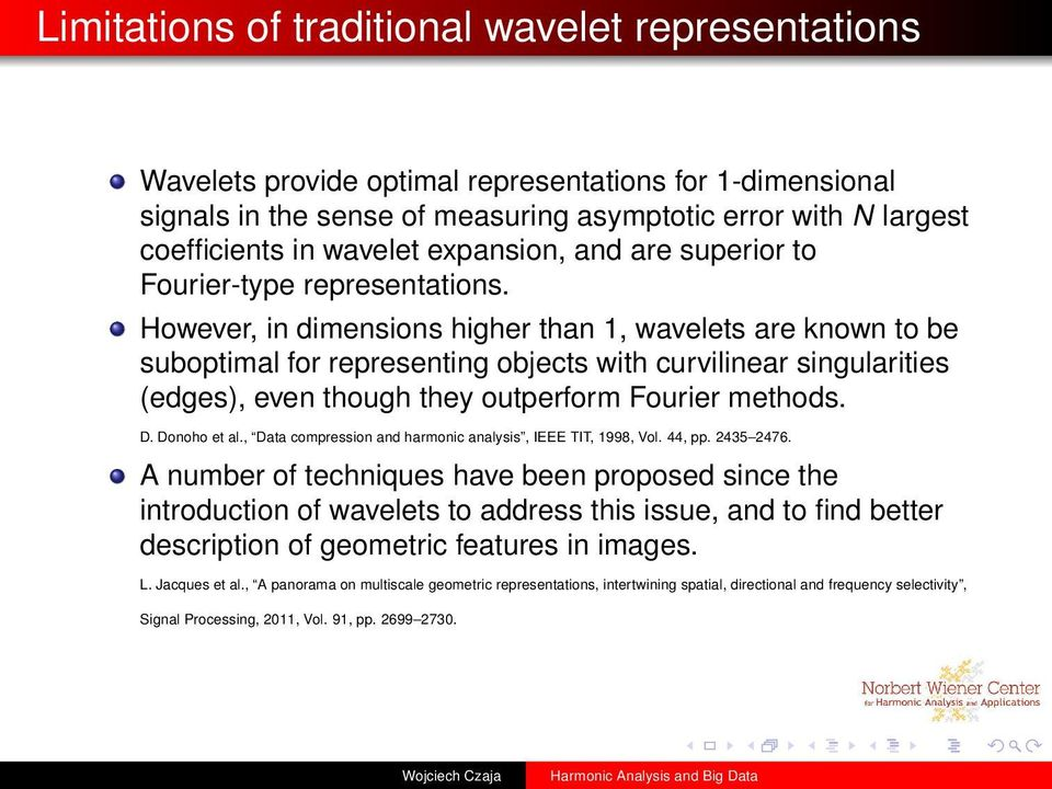However, in dimensions higher than 1, wavelets are known to be suboptimal for representing objects with curvilinear singularities (edges), even though they outperform Fourier methods. D. Donoho et al.