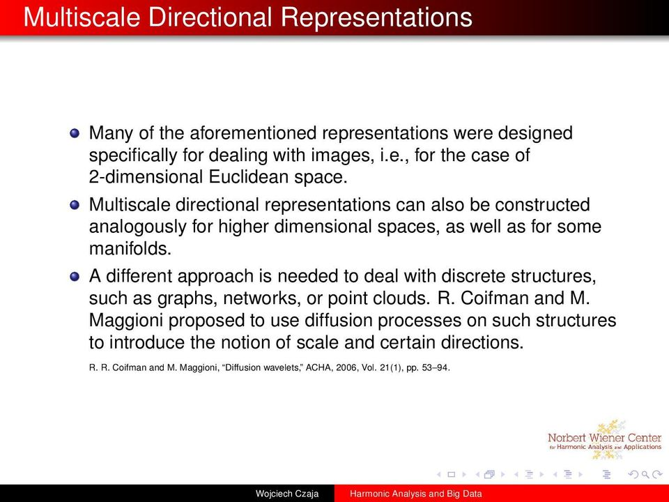A different approach is needed to deal with discrete structures, such as graphs, networks, or point clouds. R. Coifman and M.