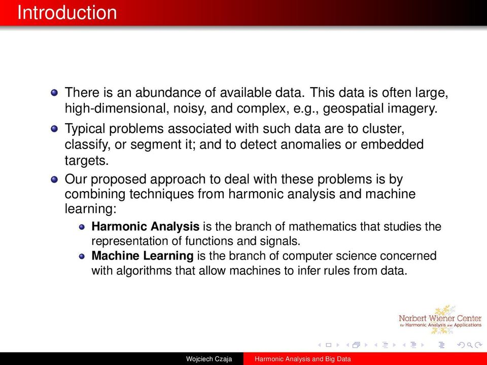 Our proposed approach to deal with these problems is by combining techniques from harmonic analysis and machine learning: Harmonic Analysis is the branch
