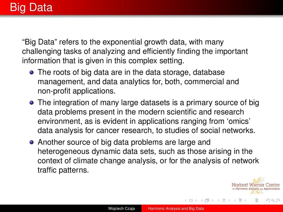 The integration of many large datasets is a primary source of big data problems present in the modern scientific and research environment, as is evident in applications ranging from omics data