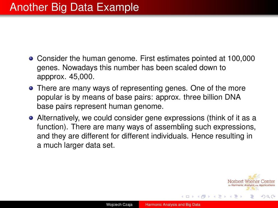 One of the more popular is by means of base pairs: approx. three billion DNA base pairs represent human genome.