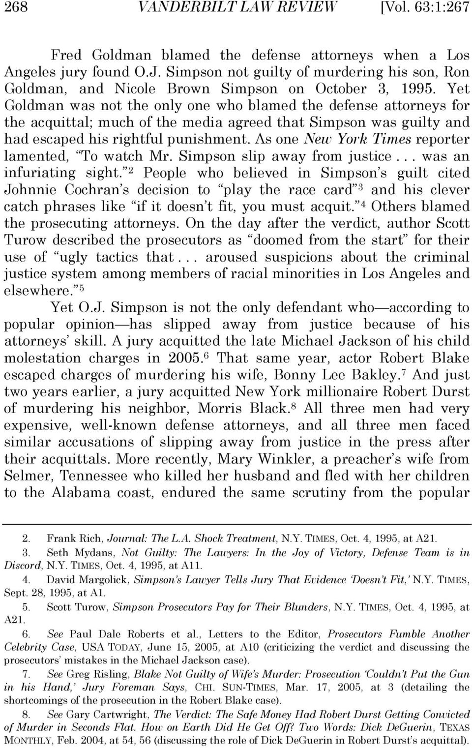 Yet Goldman was not the only one who blamed the defense attorneys for the acquttal; much of the meda agreed that Smpson was gulty and had escaped hs rghtful punshment.