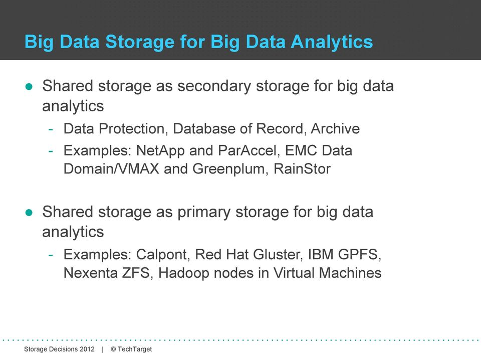 ata omain/vmax and Greenplum, RainStor Shared storage as primary storage for big data