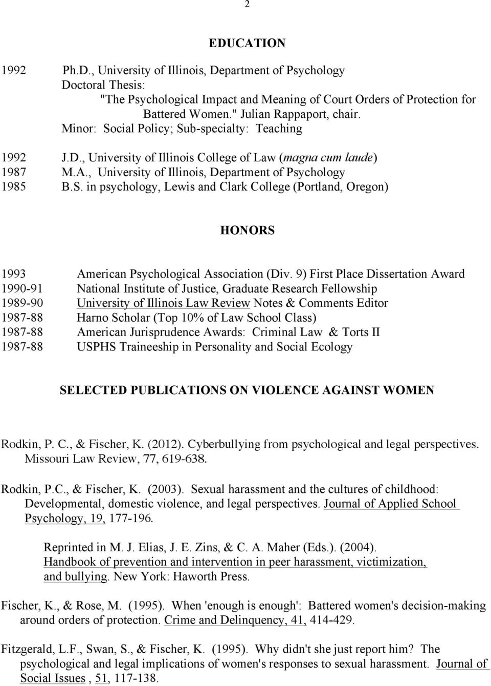 , University of Illinois, Department of Psychology 1985 B.S. in psychology, Lewis and Clark College (Portland, Oregon) HONORS 1993 American Psychological Association (Div.