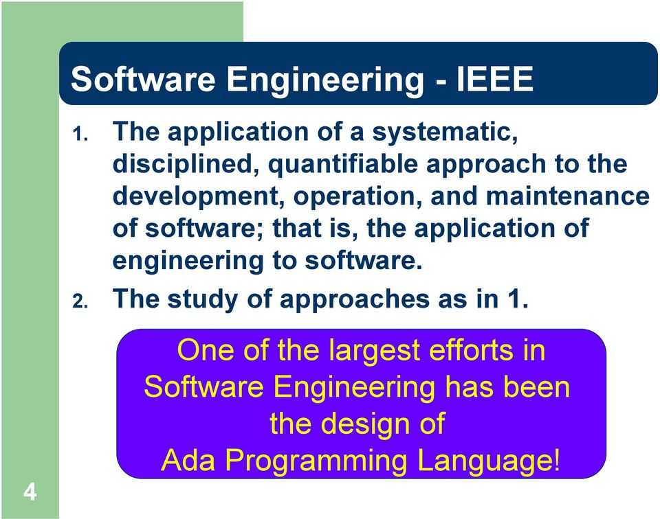 operation, and maintenance of software; that is, the application of engineering to