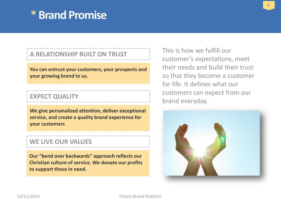 fulfill our customer s expectations, meet their needs and build their trust so that they become a customer for life.