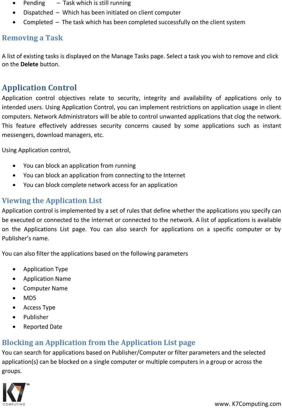Application Control Application control objectives relate to security, integrity and availability of applications only to intended users.