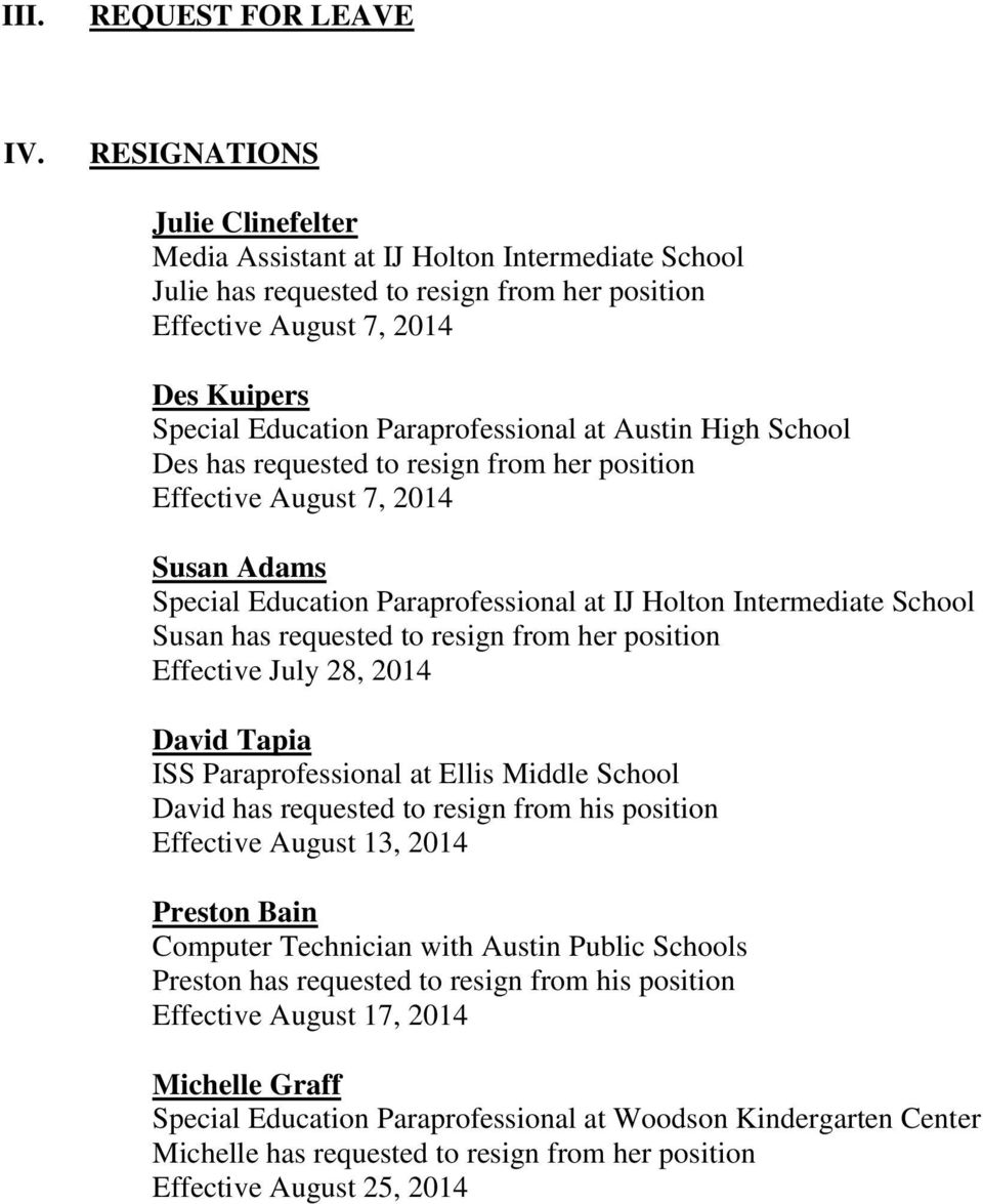 resign from her position Effective August 7, 2014 Susan Adams Susan has requested to resign from her position Effective July 28, 2014 David Tapia ISS Paraprofessional at Ellis Middle