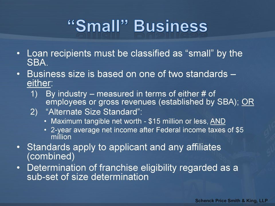 revenues (established by SBA); OR 2) Alternate Size Standard : Maximum tangible net worth - $15 million or less, AND 2-year