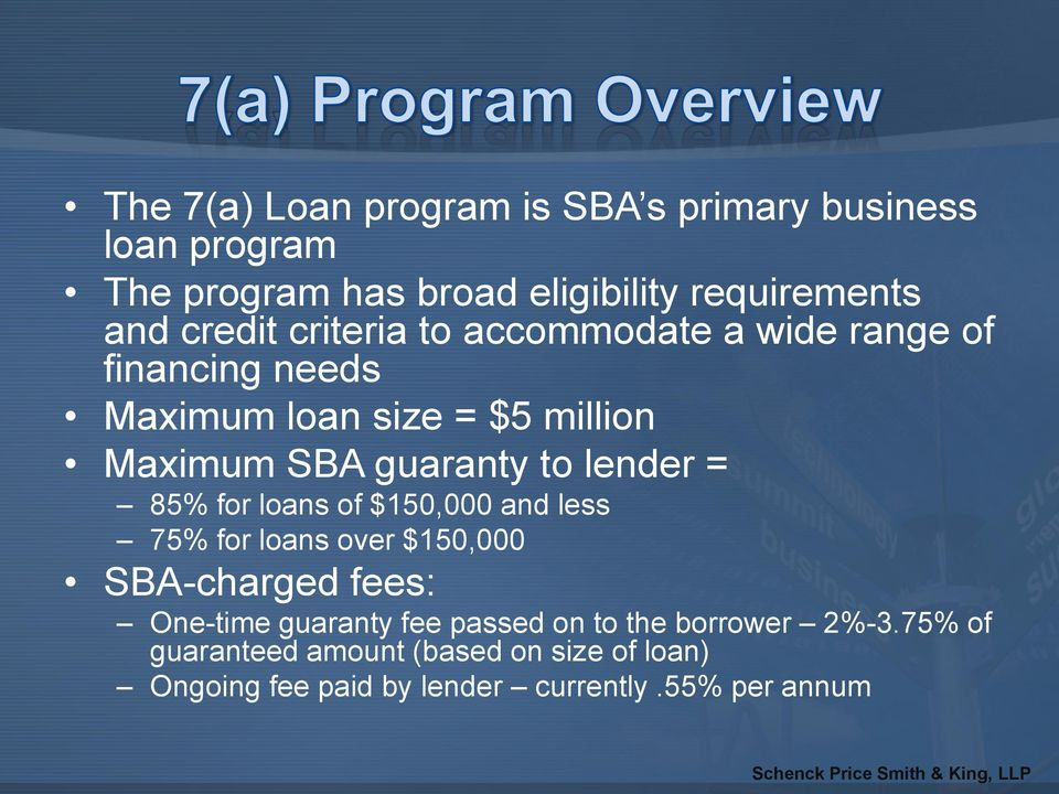 lender = 85% for loans of $150,000 and less 75% for loans over $150,000 SBA-charged fees: One-time guaranty fee