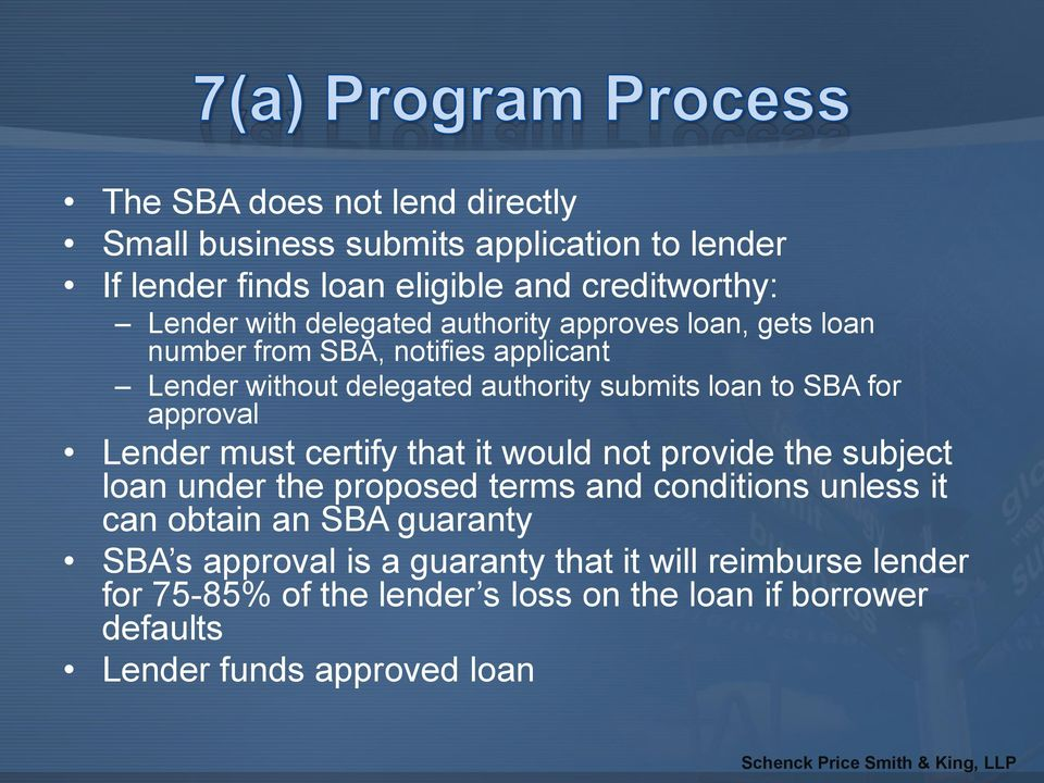 approval Lender must certify that it would not provide the subject loan under the proposed terms and conditions unless it can obtain an SBA
