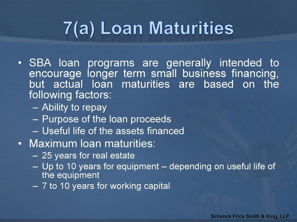 proceeds Useful life of the assets financed Maximum loan maturities: 25 years for real estate Up