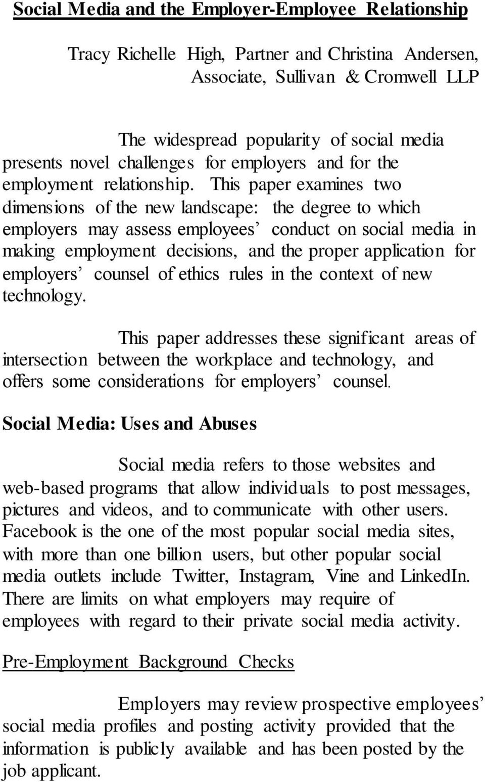 This paper examines two dimensions of the new landscape: the degree to which employers may assess employees conduct on social media in making employment decisions, and the proper application for