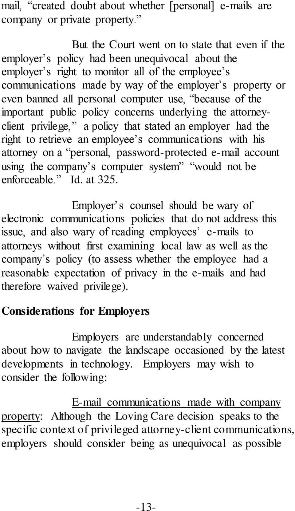 property or even banned all personal computer use, because of the important public policy concerns underlying the attorneyclient privilege, a policy that stated an employer had the right to retrieve