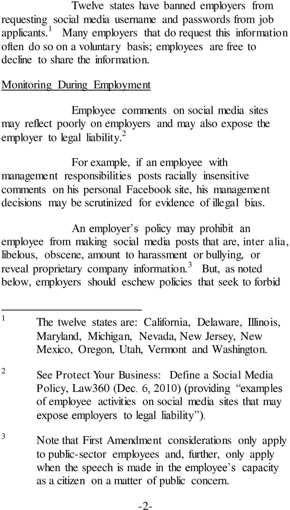 Monitoring During Employment Employee comments on social media sites may reflect poorly on employers and may also expose the employer to legal liability.