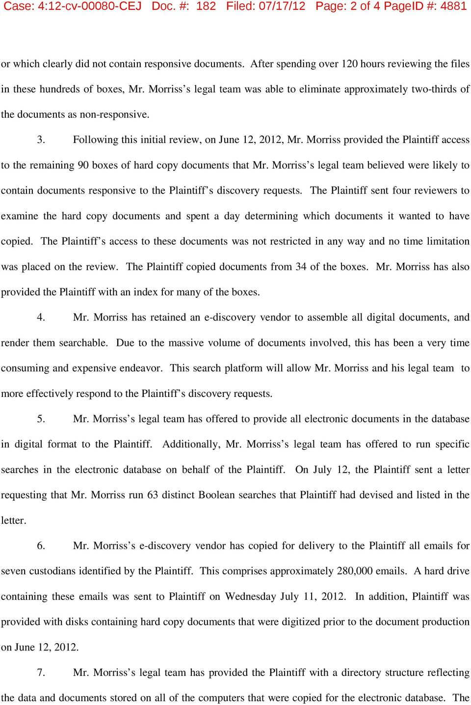Following this initial review, on June 12, 2012, Mr. Morriss provided the Plaintiff access to the remaining 90 boxes of hard copy documents that Mr.