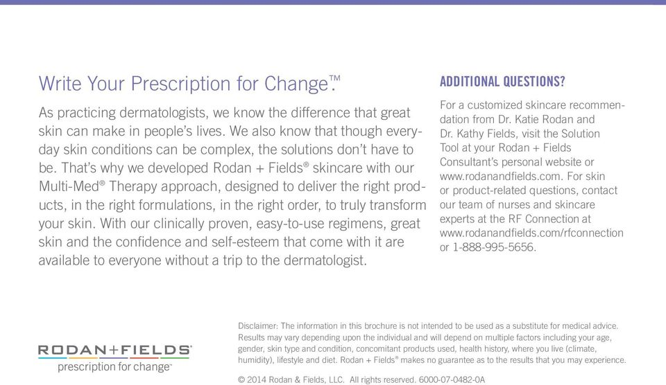 That s why we developed Rodan + Fields skincare with our Multi-Med Therapy approach, designed to deliver the right products, in the right formulations, in the right order, to truly transform your