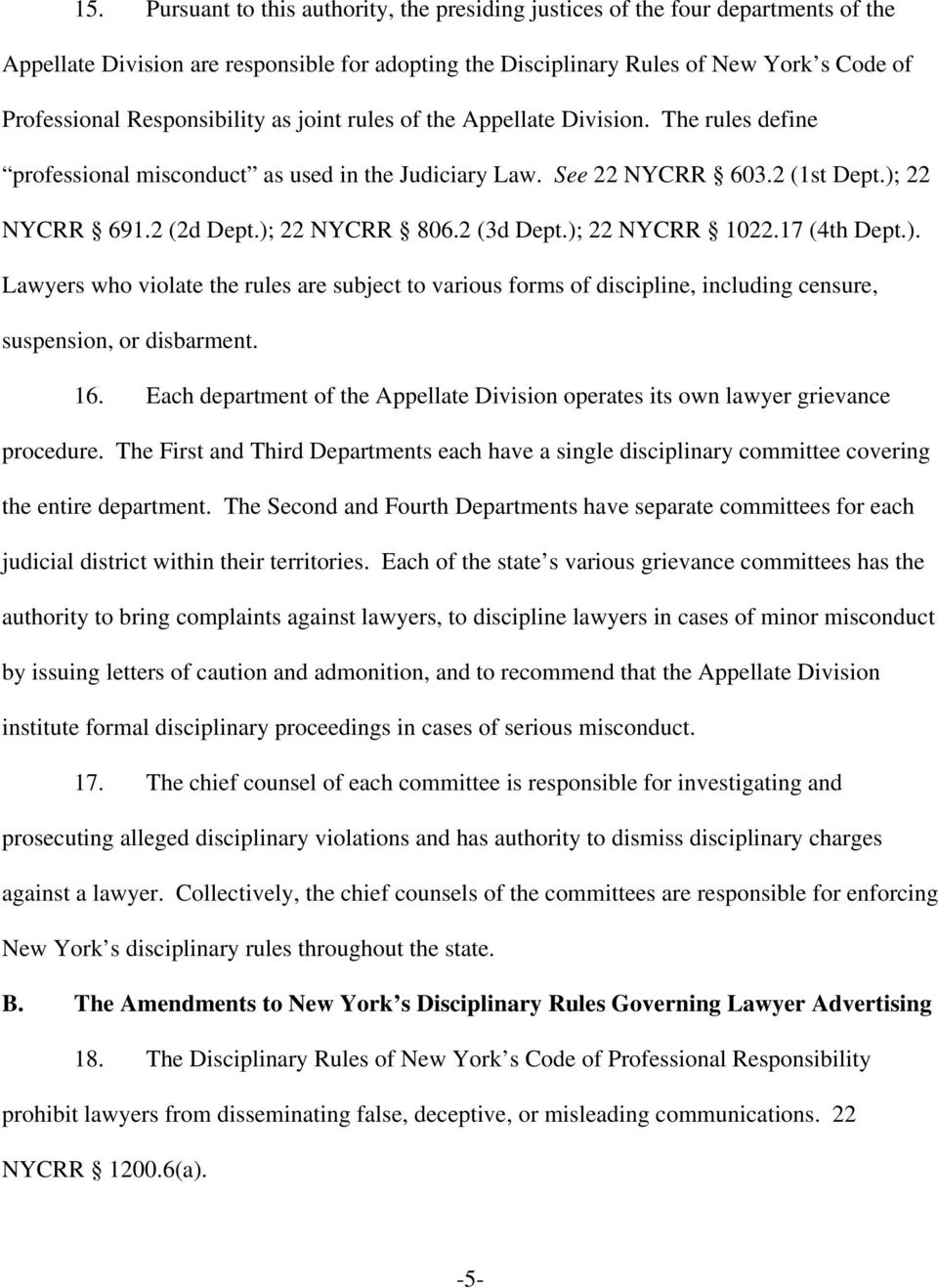 2 (3d Dept.; 22 NYCRR 1022.17 (4th Dept.. Lawyers who violate the rules are subject to various forms of discipline, including censure, suspension, or disbarment. 16.