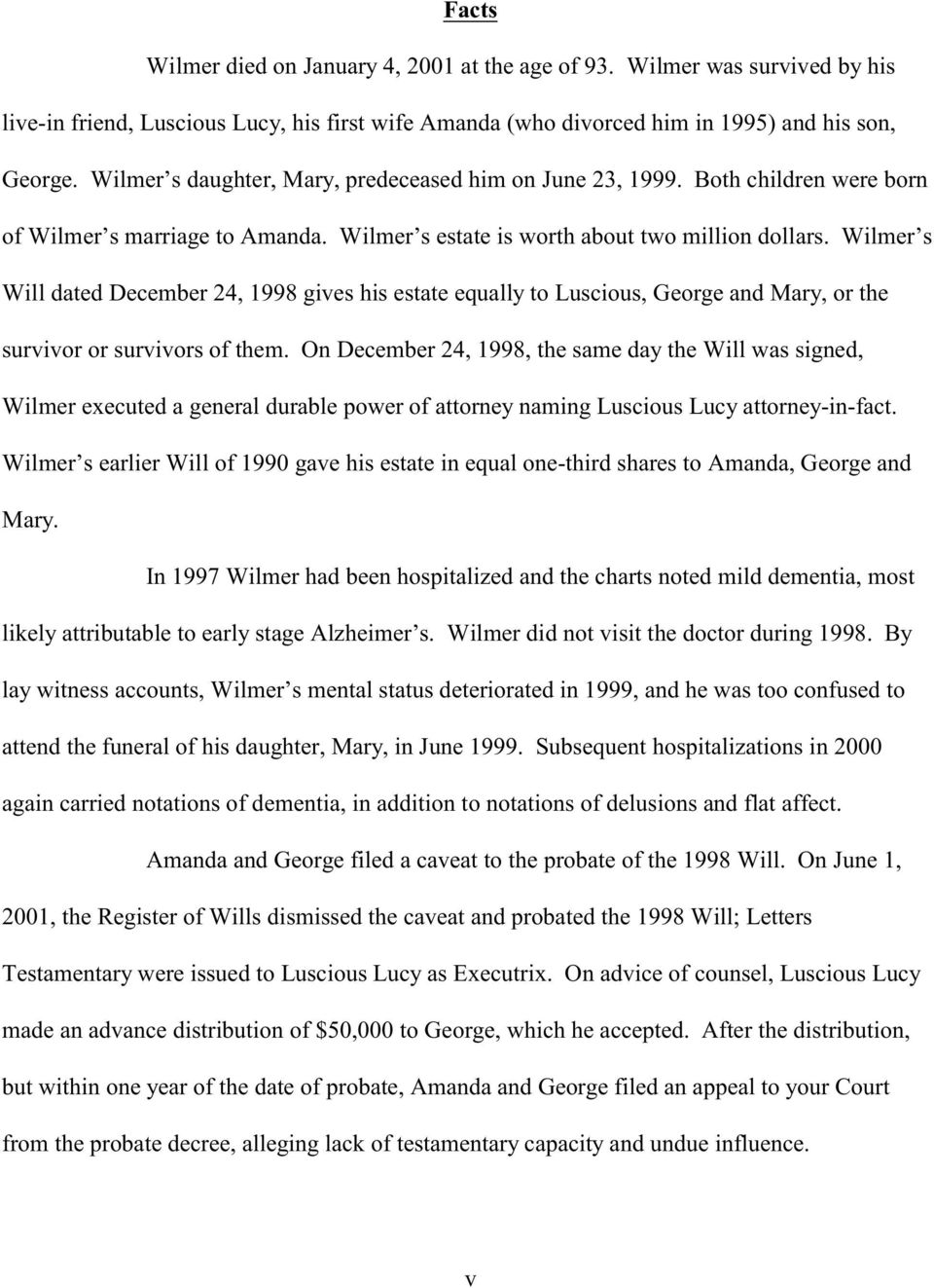 Wilmer s Will dated December 24, 1998 gives his estate equally to Luscious, George and Mary, or the survivor or survivors of them.
