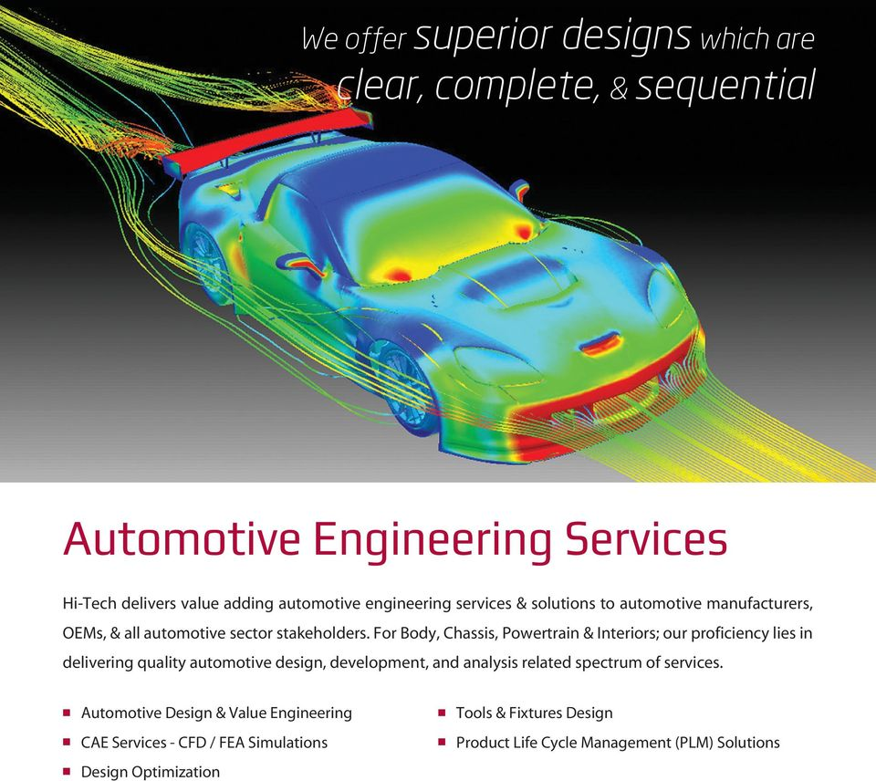 For Body, Chassis, Powertrain & Interiors; our proficiency lies in delivering quality automotive design, development, and analysis related