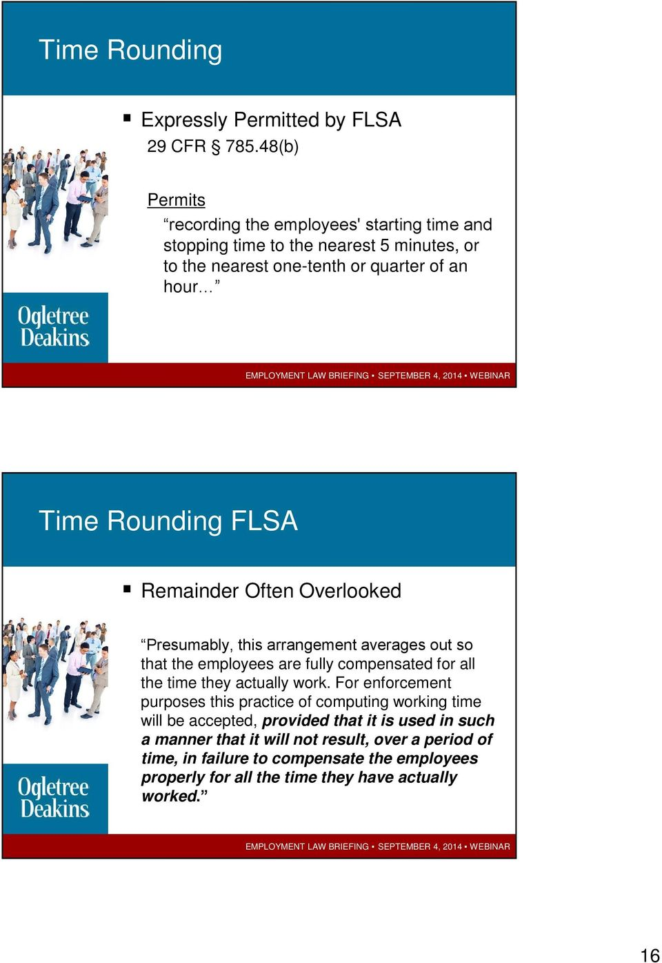 Rounding FLSA Remainder Often Overlooked Presumably, this arrangement averages out so that the employees are fully compensated for all the time they actually
