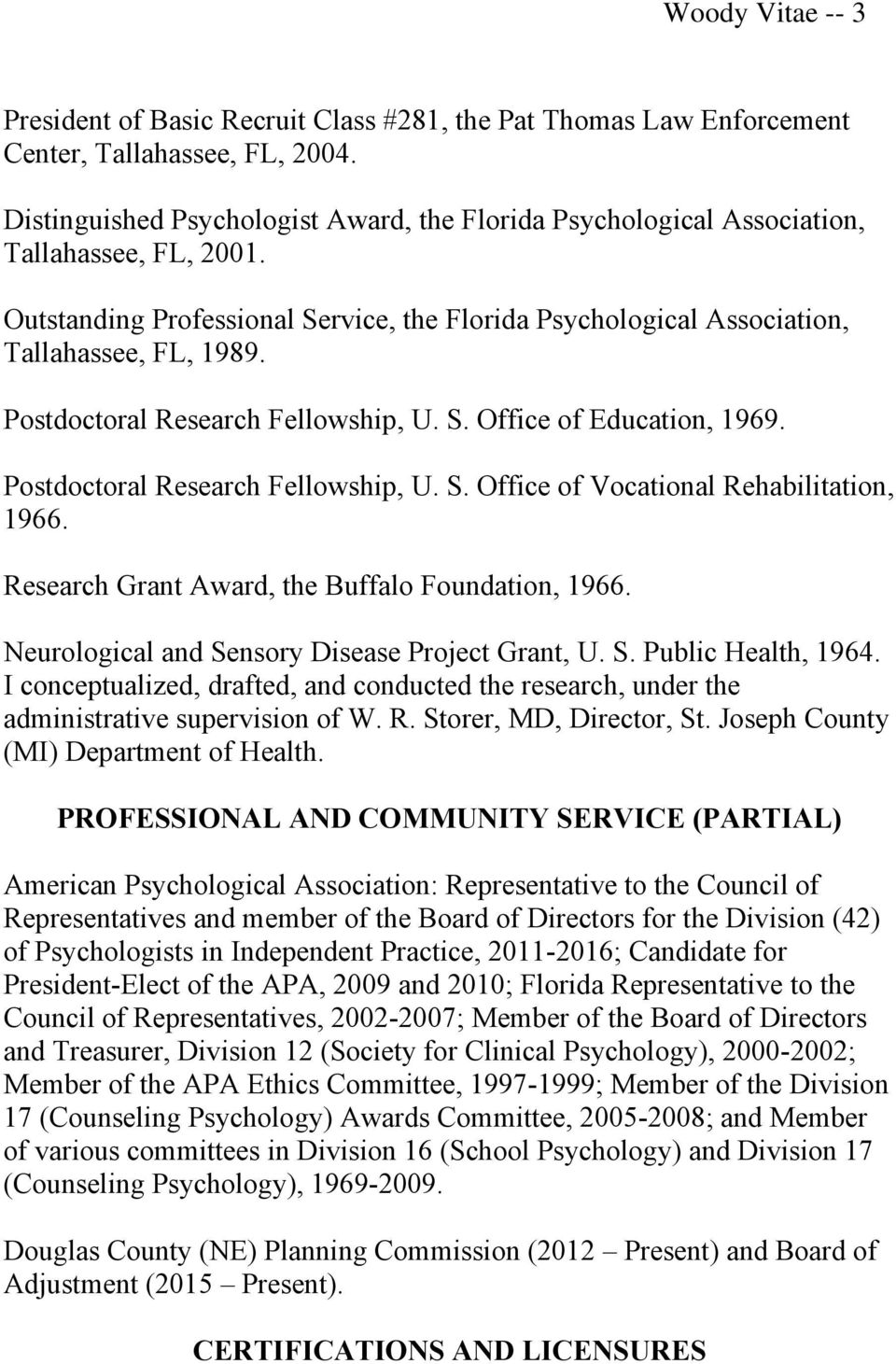 Postdoctoral Research Fellowship, U. S. Office of Education, 1969. Postdoctoral Research Fellowship, U. S. Office of Vocational Rehabilitation, 1966.