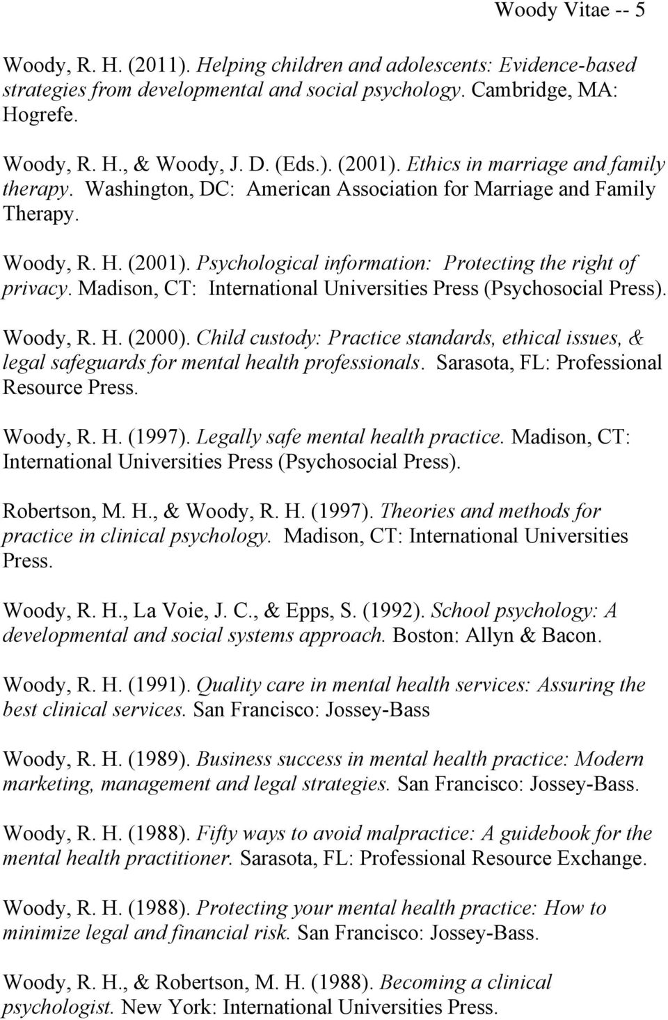 Madison, CT: International Universities Press (Psychosocial Press). Woody, R. H. (2000). Child custody: Practice standards, ethical issues, & legal safeguards for mental health professionals.