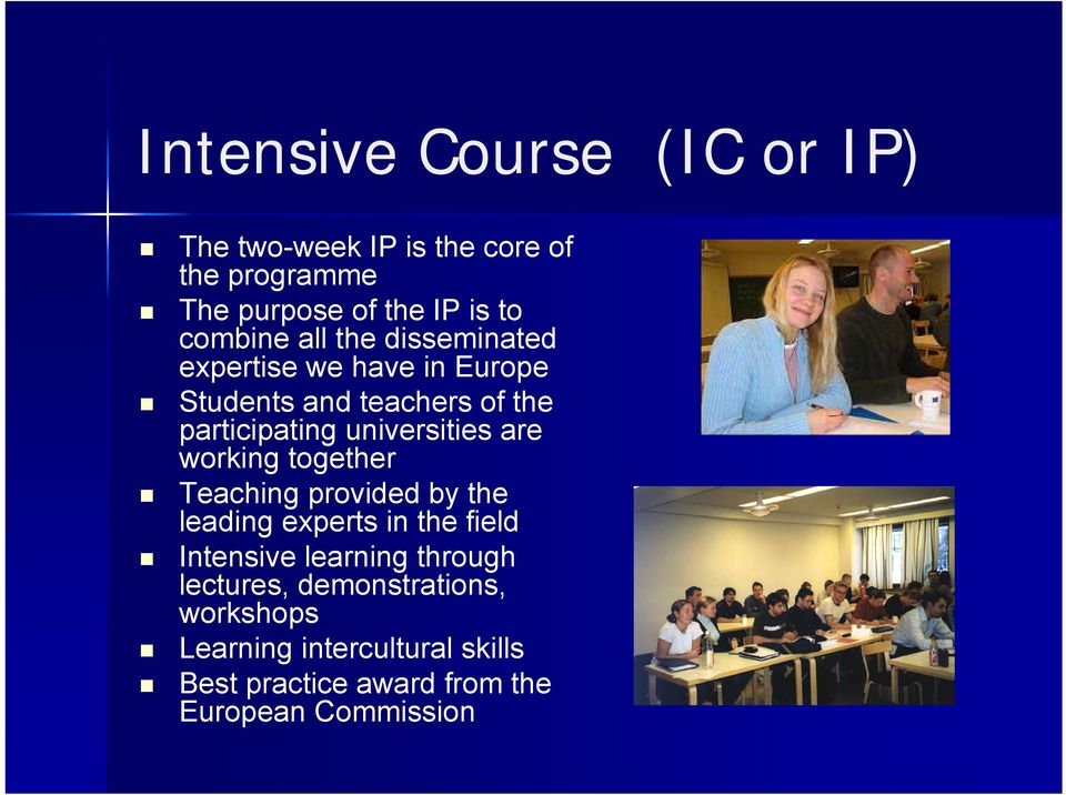 universities are working together Teaching provided by the leading experts in the field Intensive learning