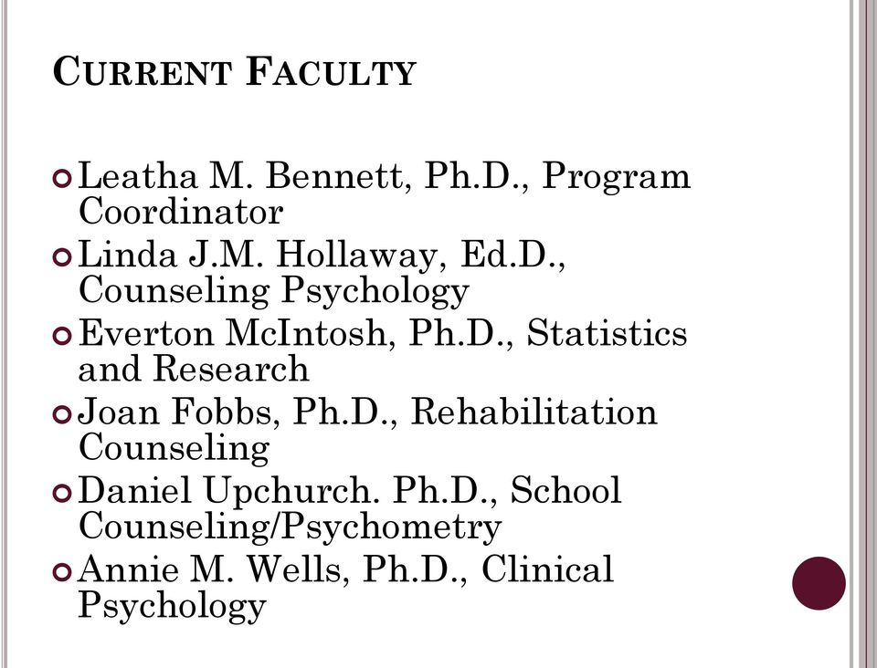 D., Rehabilitation Counseling Daniel Upchurch. Ph.D., School Counseling/Psychometry Annie M.
