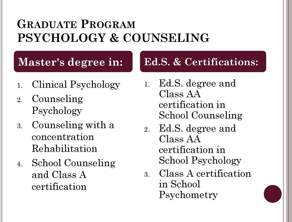 School Counseling and Class A certification Ed.S. & Certifications: 1. Ed.S. degree and Class AA certification in School Counseling 2.