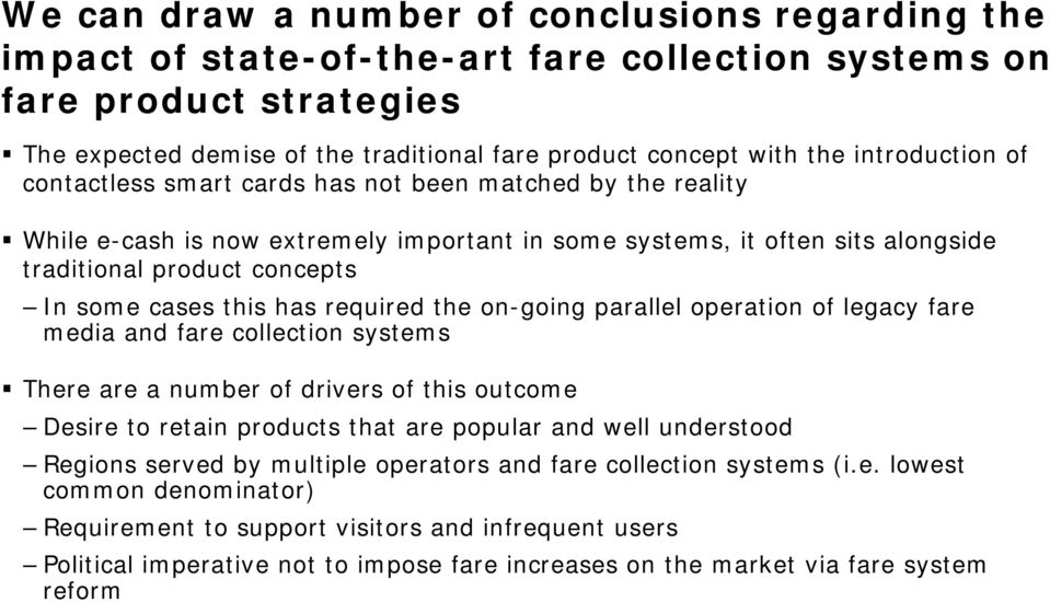 this has required the on-going parallel operation of legacy fare media and fare collection systems There are a number of drivers of this outcome Desire to retain products that are popular and well