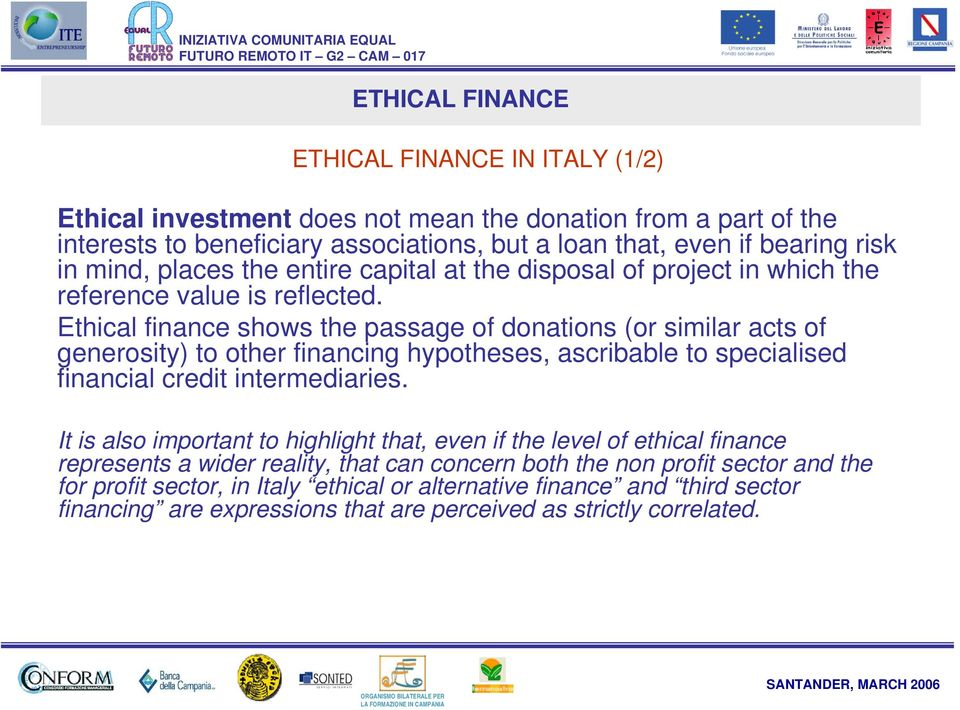 Ethical finance shows the passage of donations (or similar acts of generosity) to other financing hypotheses, ascribable to specialised financial credit intermediaries.