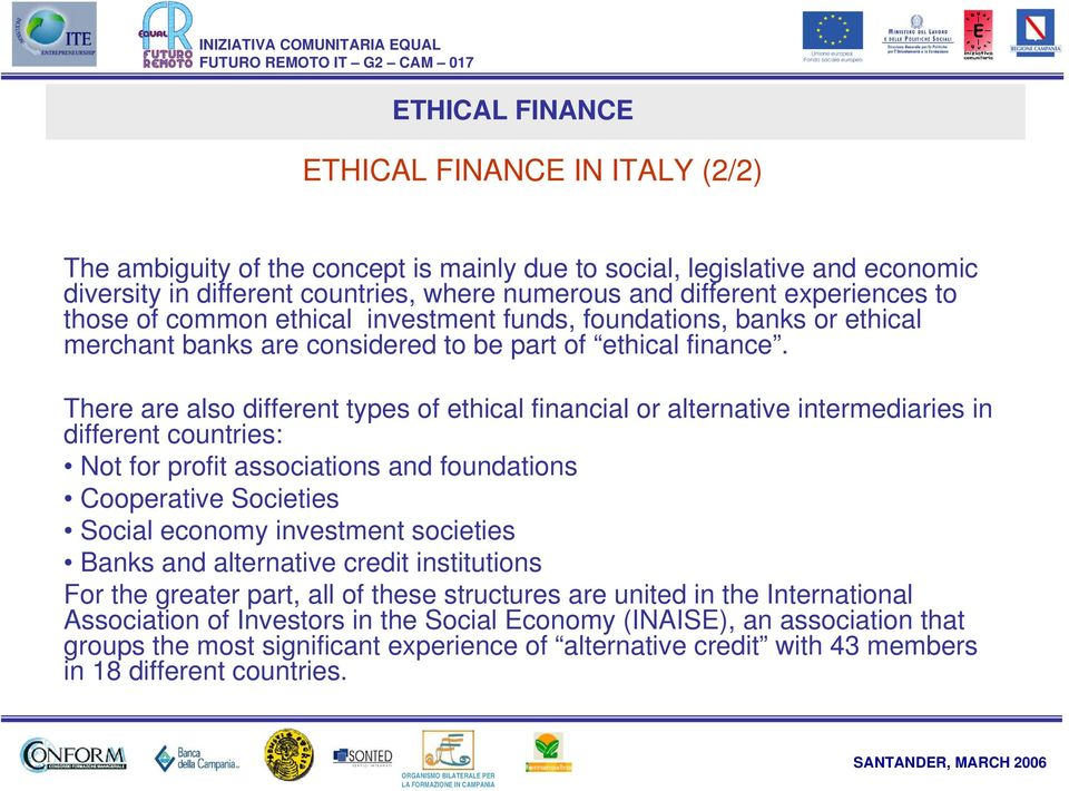 There are also different types of ethical financial or alternative intermediaries in different countries: Not for profit associations and foundations Cooperative Societies Social economy investment