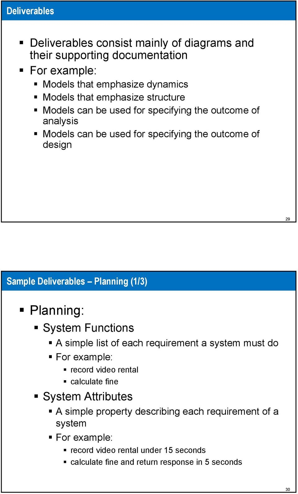 Planning (1/3) Planning: System Functions A simple list of each requirement a system must do For example: record video rental calculate fine System