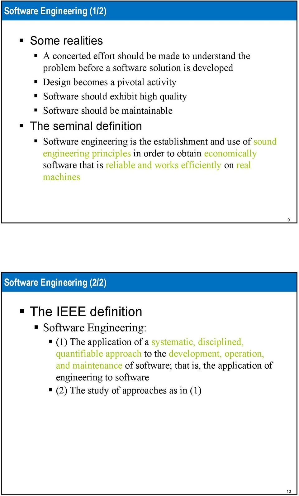 economically software that is reliable and works efficiently on real machines 9 Software Engineering (2/2) The IEEE definition Software Engineering: (1) The application of a systematic,
