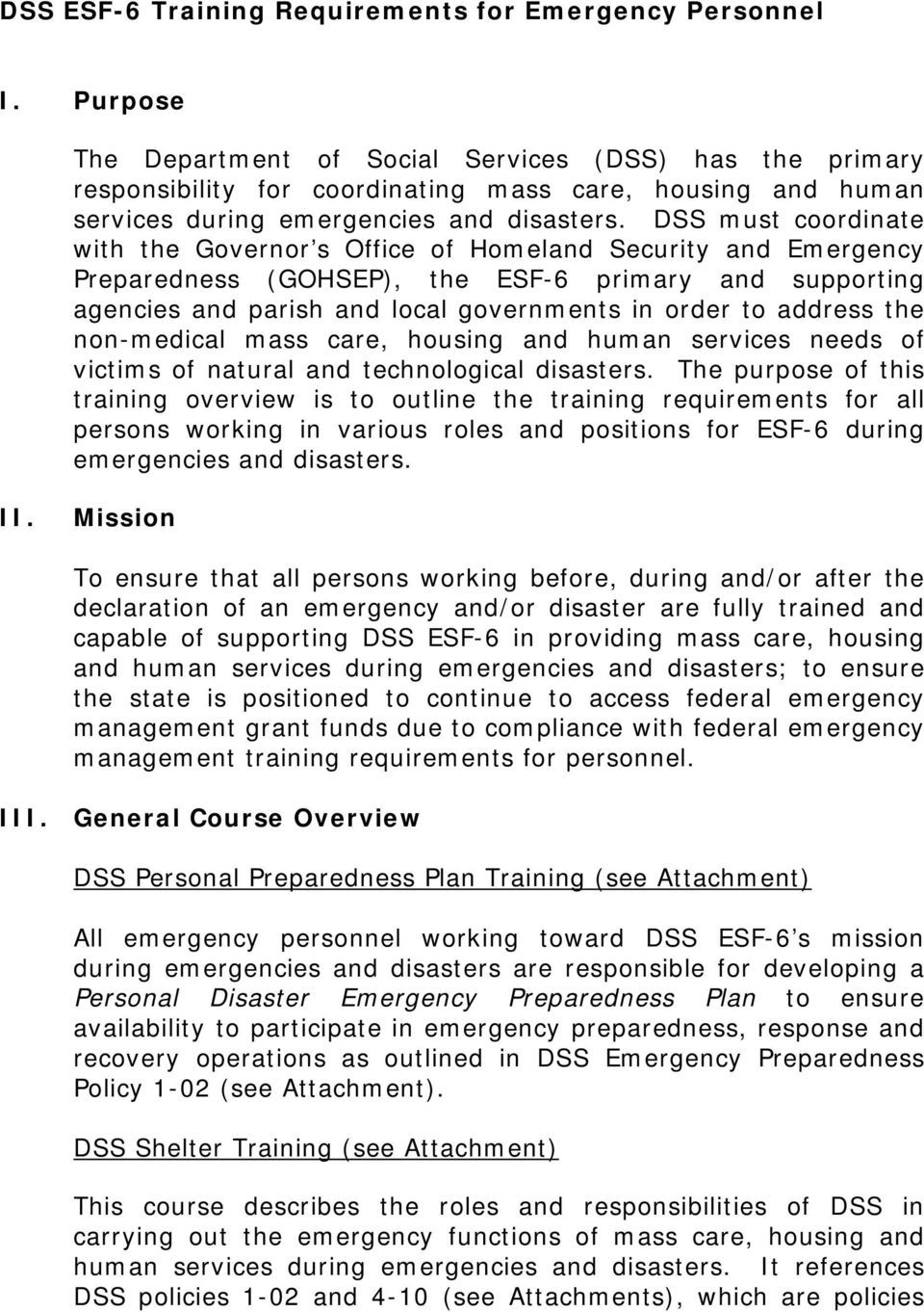 DSS must coordinate with the Governor s Office of Homeland Security and Emergency Preparedness (GOHSEP), the ESF-6 primary and supporting agencies and parish and local governments in order to address