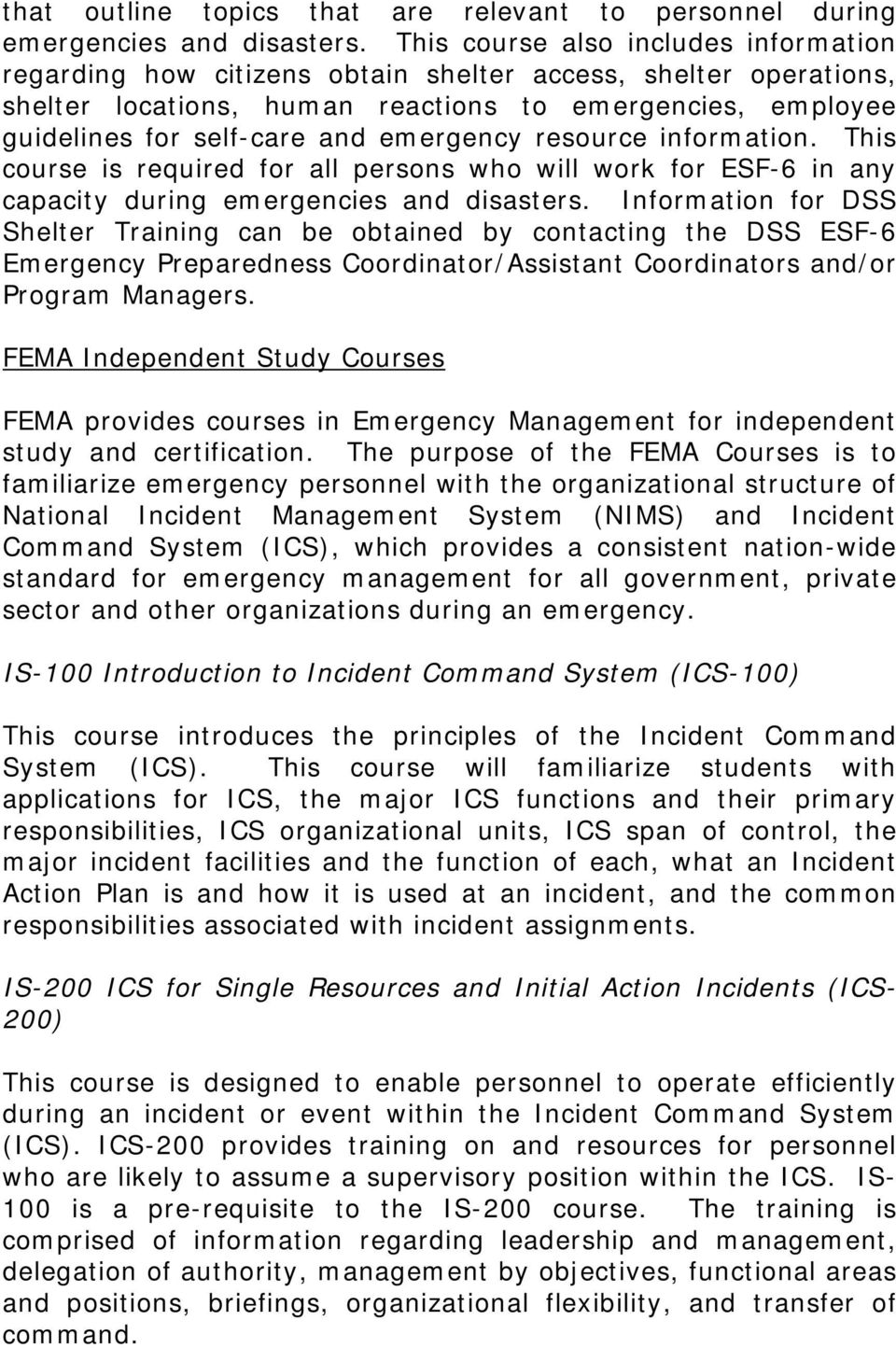 emergency resource information. This course is required for all persons who will work for ESF-6 in any capacity during emergencies and disasters.
