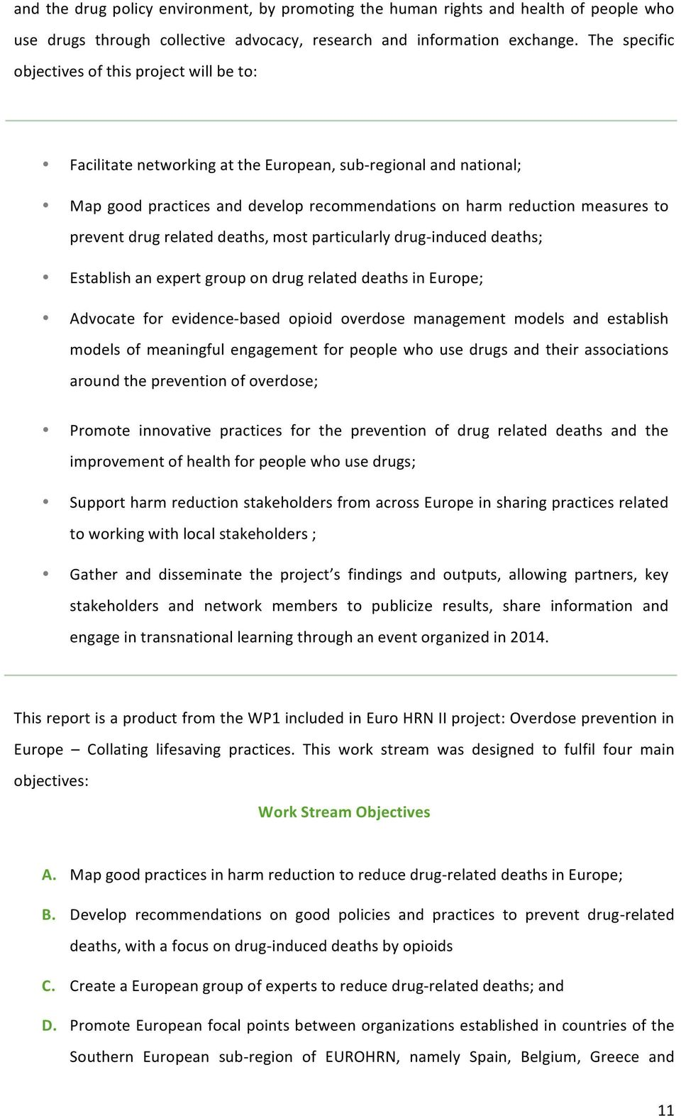 prevent drug related deaths, most particularly drug- induced deaths; Establish an expert group on drug related deaths in Europe; Advocate for evidence- based opioid overdose management models and