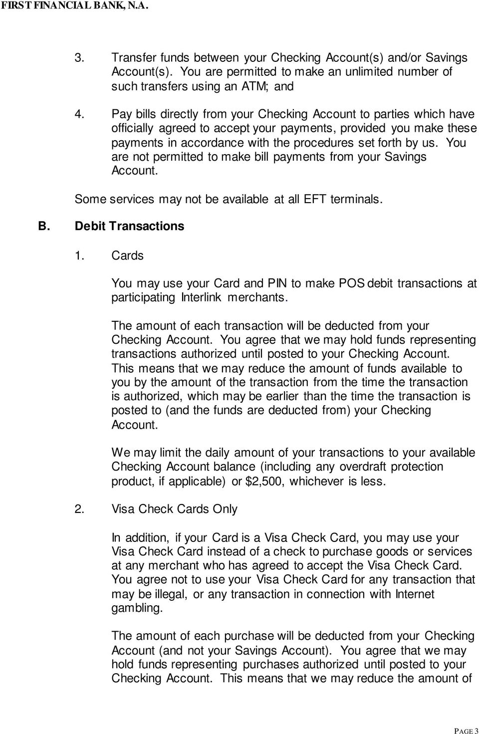 You are not permitted to make bill payments from your Savings Account. Some services may not be available at all EFT terminals. B. Debit Transactions 1.