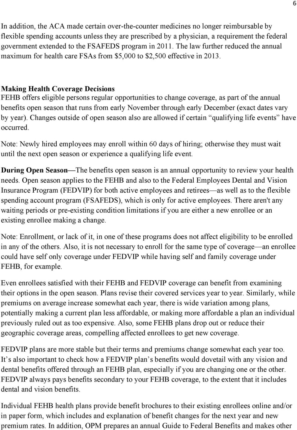 Making Health Coverage Decisions FEHB offers eligible persons regular opportunities to change coverage, as part of the annual benefits open season that runs from early November through early December
