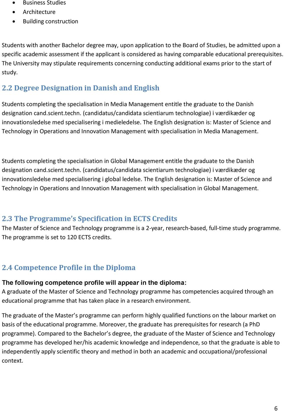 2 Degree Designation in Danish and English Students completing the specialisation in Media Management entitle the graduate to the Danish designation cand.scient.techn.