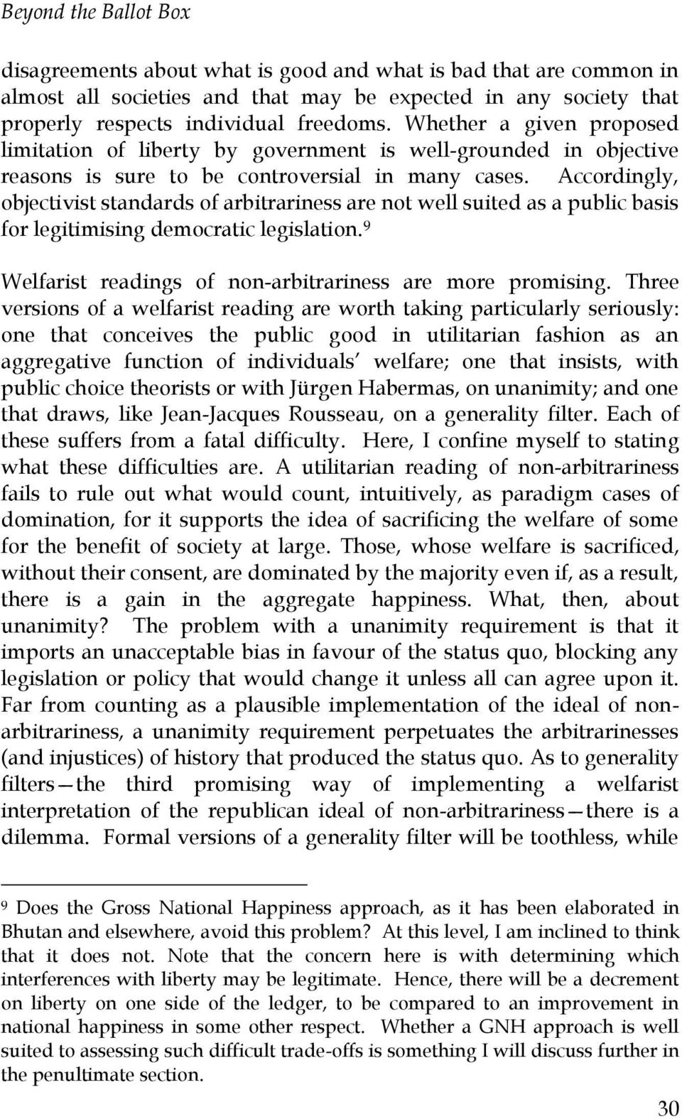 Accordingly, objectivist standards of arbitrariness are not well suited as a public basis for legitimising democratic legislation. 9 Welfarist readings of non-arbitrariness are more promising.