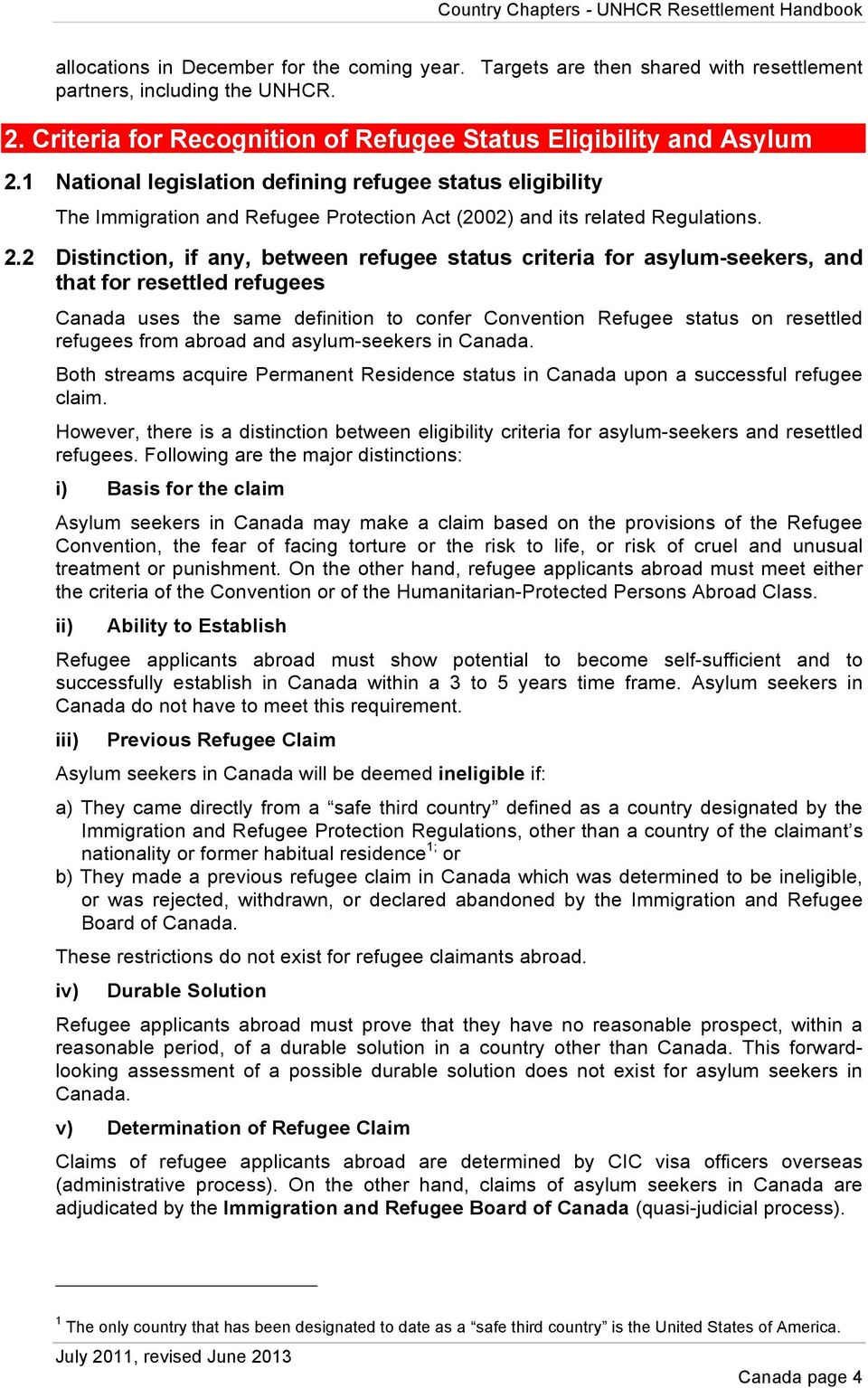 2 Distinction, if any, between refugee status criteria for asylum-seekers, and that for resettled refugees Canada uses the same definition to confer Convention Refugee status on resettled refugees