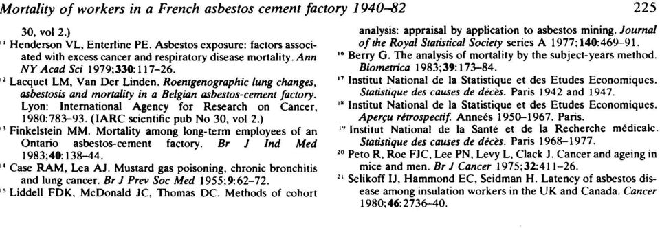 Lyon: International Agency for Research on Cancer, 1980:783-93. (IARC scientific pub No 30, vol 2.) 3Finkelstein MM. Mortality among long-term employees of an Ontario asbestos-cement factory.