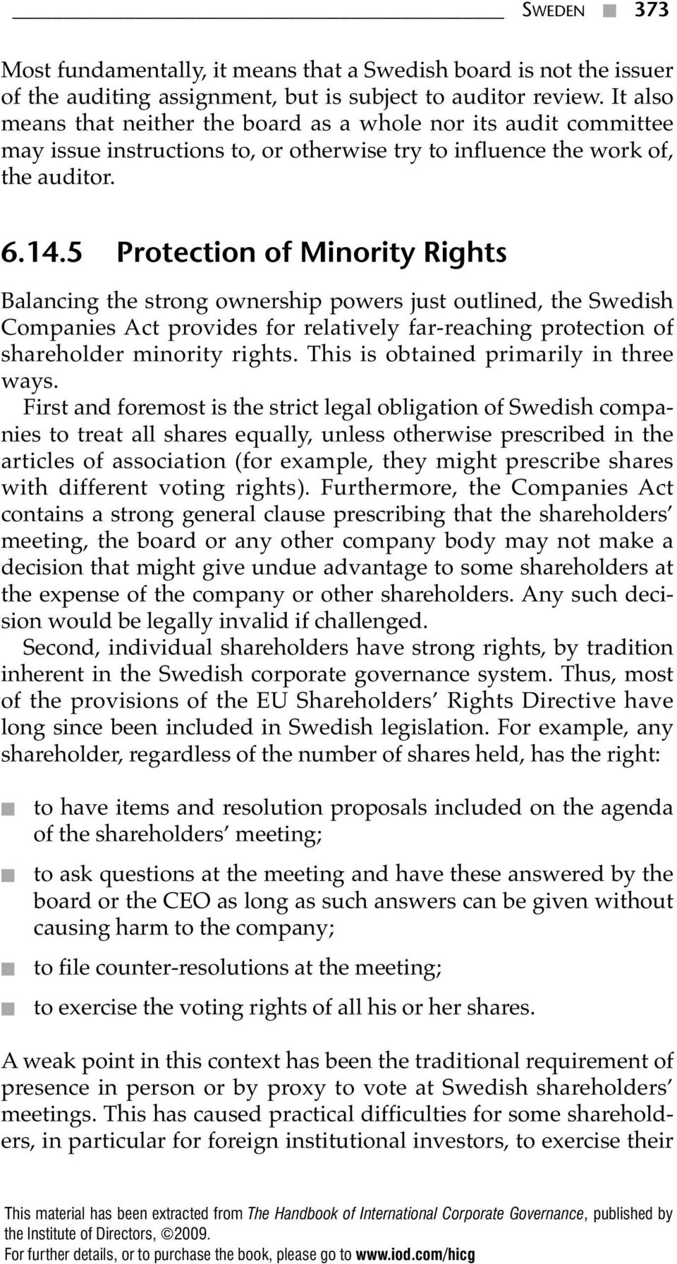 5 Protection of Minority Rights Balancing the strong ownership powers just outlined, the Swedish Companies Act provides for relatively far-reaching protection of shareholder minority rights.