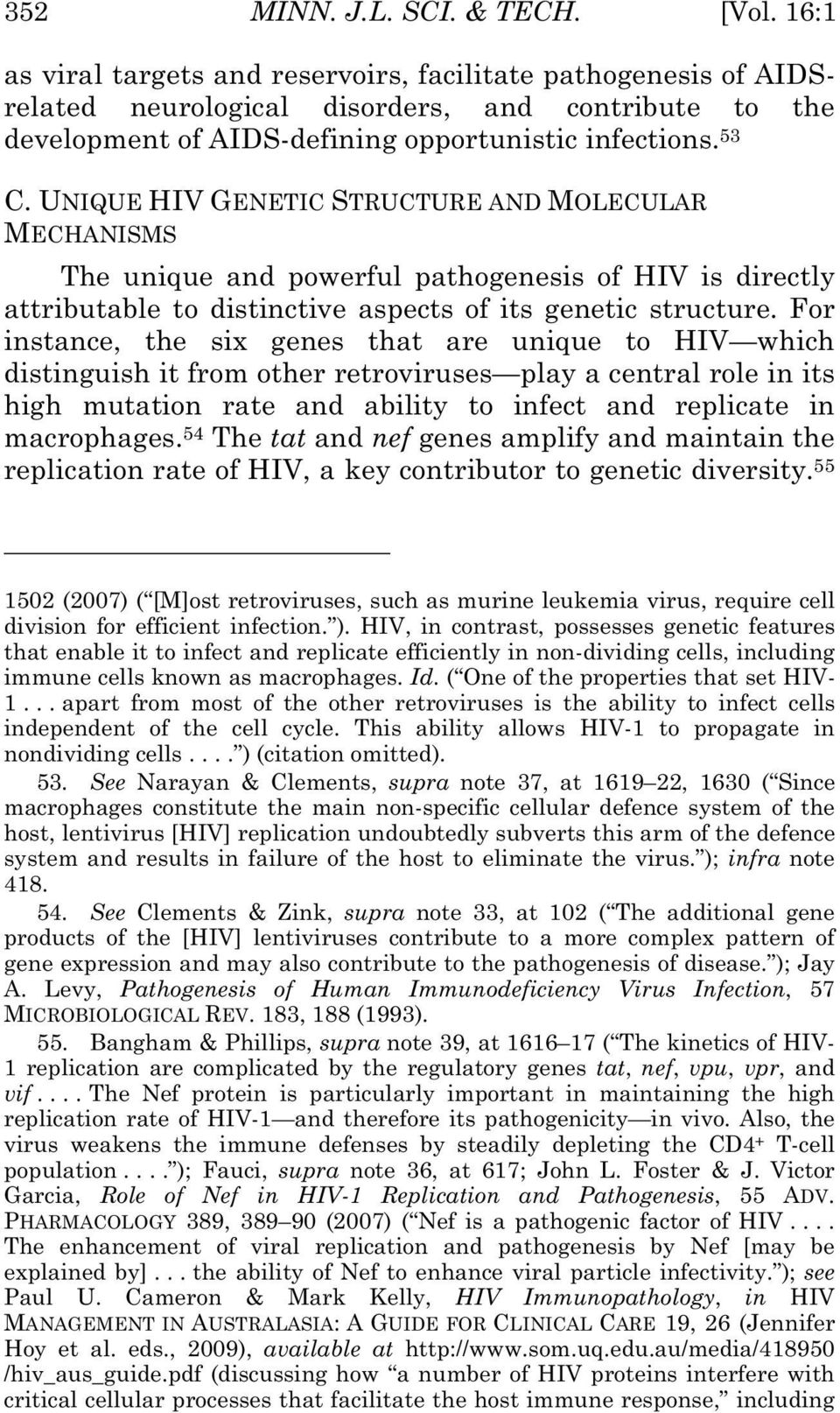 UNIQUE HIV GENETIC STRUCTURE AND MOLECULAR MECHANISMS The unique and powerful pathogenesis of HIV is directly attributable to distinctive aspects of its genetic structure.