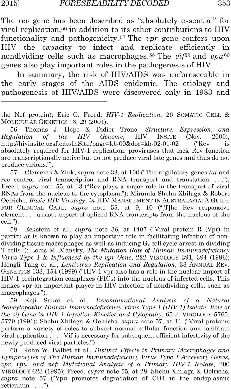 58 The vif 59 and vpu 60 genes also play important roles in the pathogenesis of HIV. In summary, the risk of HIV/AIDS was unforeseeable in the early stages of the AIDS epidemic.