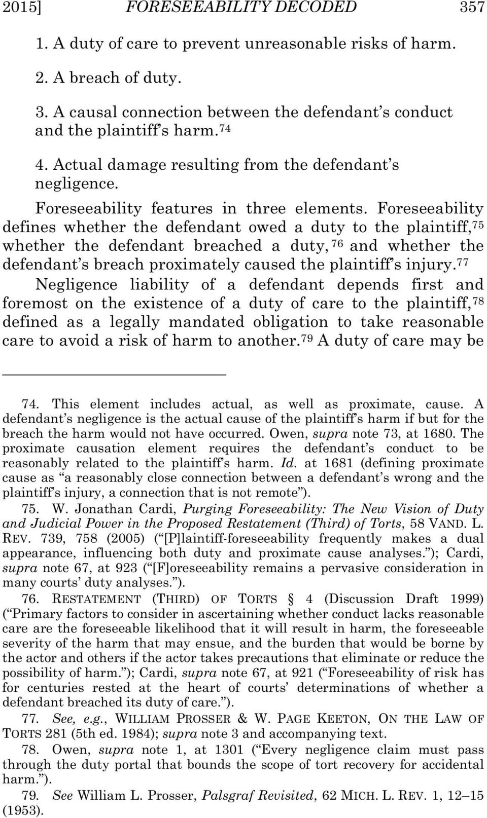 Foreseeability defines whether the defendant owed a duty to the plaintiff, 75 whether the defendant breached a duty, 76 and whether the defendant s breach proximately caused the plaintiff s injury.